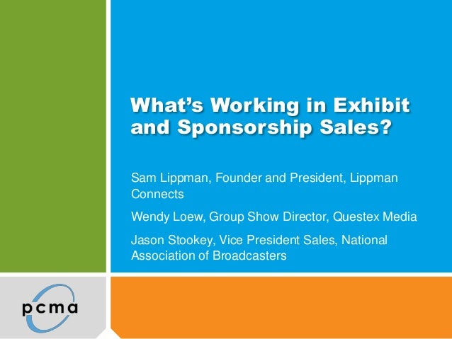 What's Working in Exhibit and Sponsorship Sales? Sam Lippman, Founder and President, Lippman Connects Wendy Loew, Group Sh...