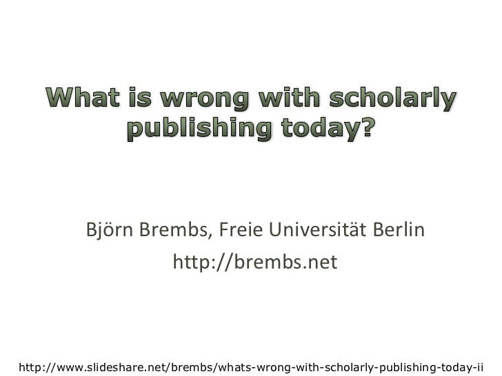 Whatiswrongwithscholarlypublishingtoday?<br />Björn Brembs, Freie Universität Berlin<br />http://brembs.net<br />http://ww...