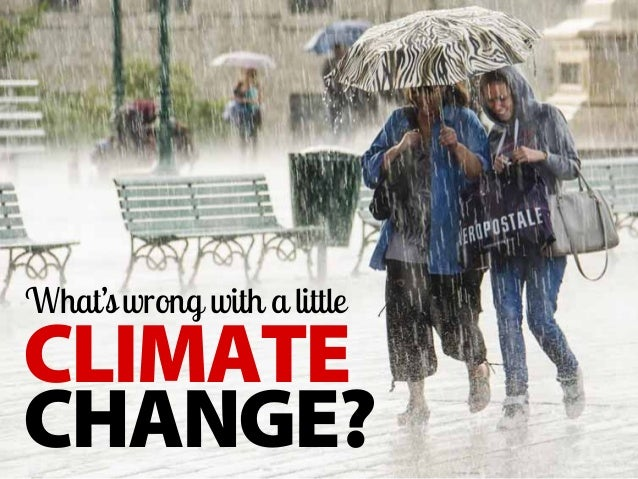 CLIMATE CHANGE? What'swrong with a little