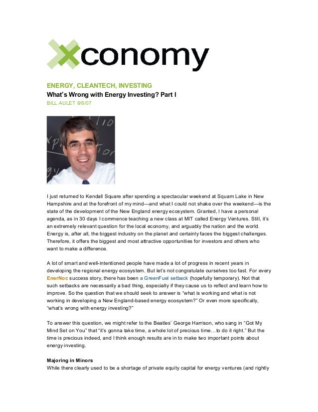 ENERGY, CLEANTECH, INVESTING What's Wrong with Energy Investing? Part I BILL AULET 8/6/07 I just returned to Kendall Squar...