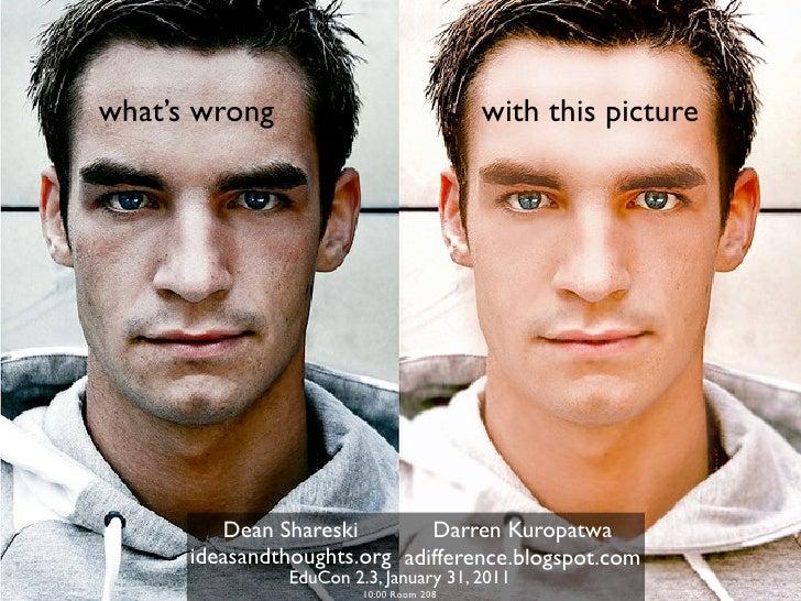 what's wrong                             with this picture         Dean Shareski        Darren Kuropatwa      ideasandthou...
