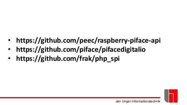 Jan Unger Informationstechnik • https://github.com/peec/raspberry-piface-api • https://github.com/piface/pifacedigitalio •...