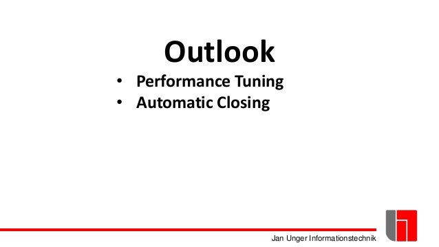 Jan Unger Informationstechnik Outlook • Performance Tuning • Automatic Closing