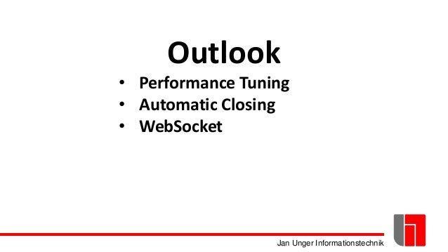 Jan Unger Informationstechnik Outlook • Performance Tuning • Automatic Closing • WebSocket
