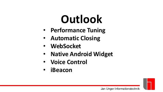Jan Unger Informationstechnik Outlook • Performance Tuning • Automatic Closing • WebSocket • Native Android Widget • Voice...