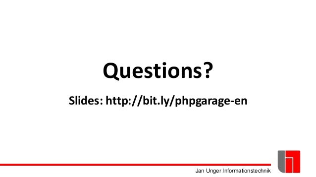 Jan Unger Informationstechnik Questions? Slides: http://bit.ly/phpgarage-en