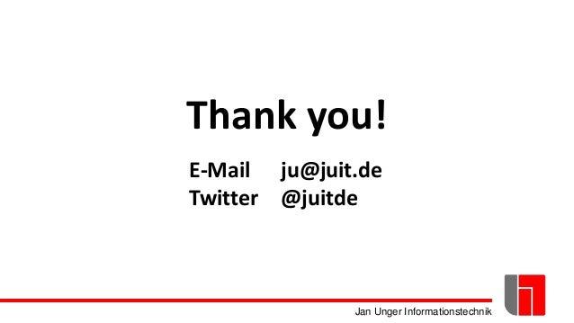 Jan Unger Informationstechnik Thank you! E-Mail ju@juit.de Twitter @juitde