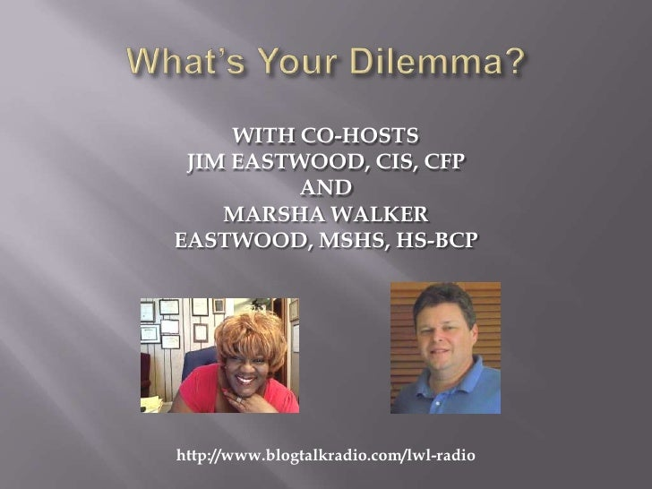 WITH CO-HOSTS JIM EASTWOOD, CIS, CFP          AND    MARSHA WALKEREASTWOOD, MSHS, HS-BCPhttp://www.blogtalkradio.com/lwl-r...