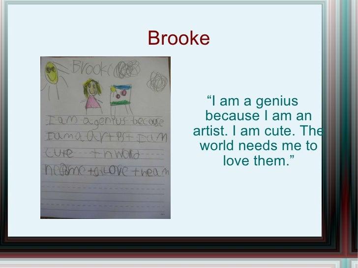 """Brooke <ul><li>"""" I am a genius because I am an artist. I am cute. The world needs me to love them."""" </li></ul>"""