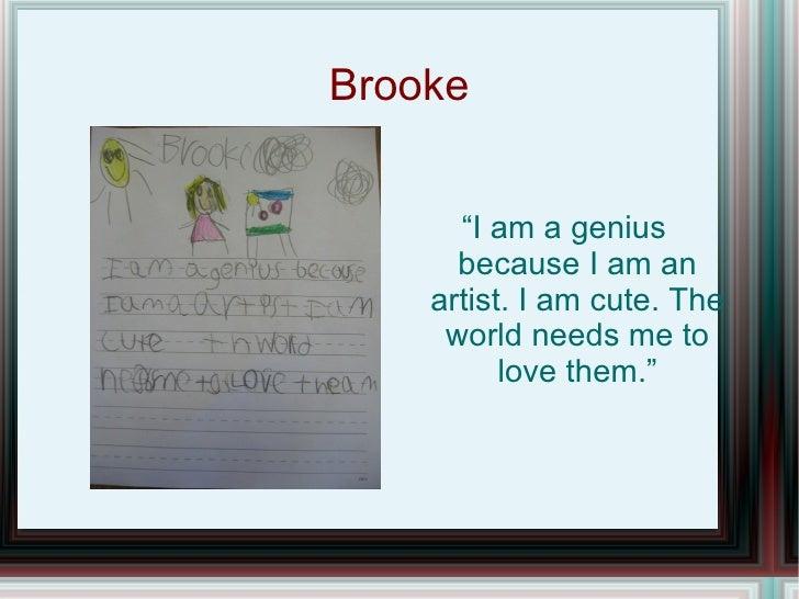 "Brooke "" I am a genius because I am an artist. I am cute. The world needs me to love them."""