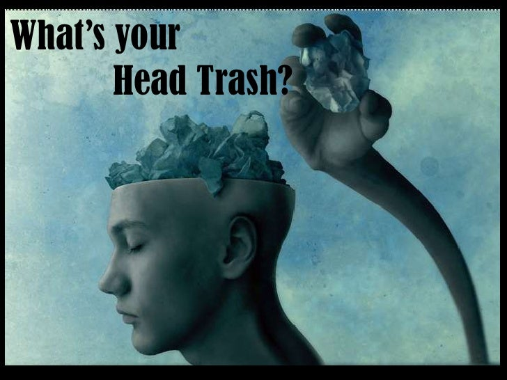 What's your <br /> Head Trash?<br />