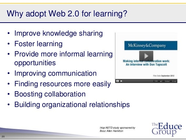Why adopt Web 2.0 for learning?     • Improve knowledge sharing     • Foster learning     • Provide more informal learning...