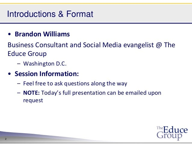 Introductions & Format    • Brandon Williams    Business Consultant and Social Media evangelist @ The    Educe Group      ...