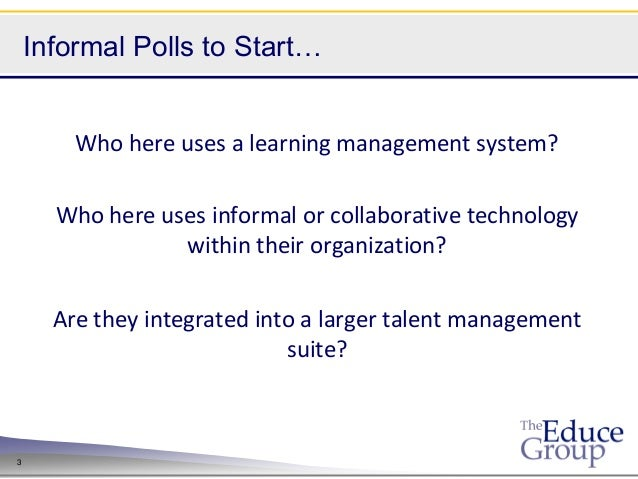 Informal Polls to Start…        Who here uses a learning management system?      Who here uses informal or collaborative t...
