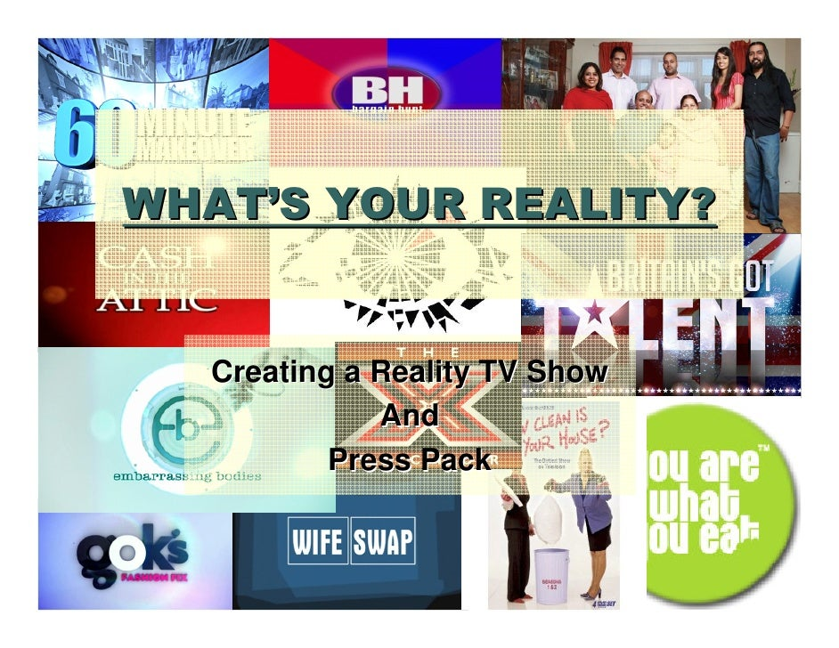 WHAT'S YOUR REALITY?     Creating a Reality TV Show              And           Press Pack