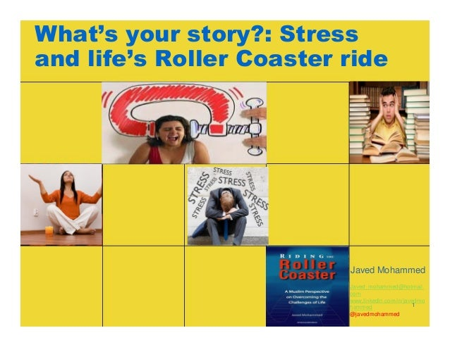 What's your story?: Stress and life's Roller Coaster ride Javed Mohammed 1 Javed_mohammed@hotmail. com www.linkedin.com/in...