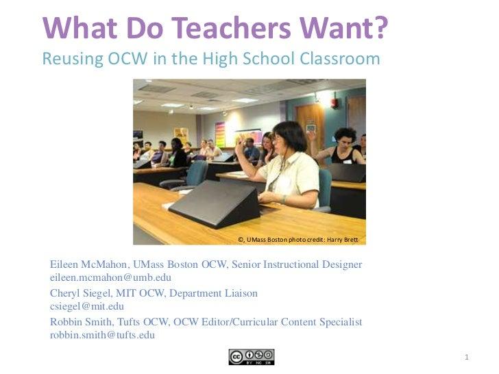 What Do Teachers Want?Reusing OCW in the High School Classroom<br />©, UMass Boston photo credit: Harry Brett<br />Eilee...