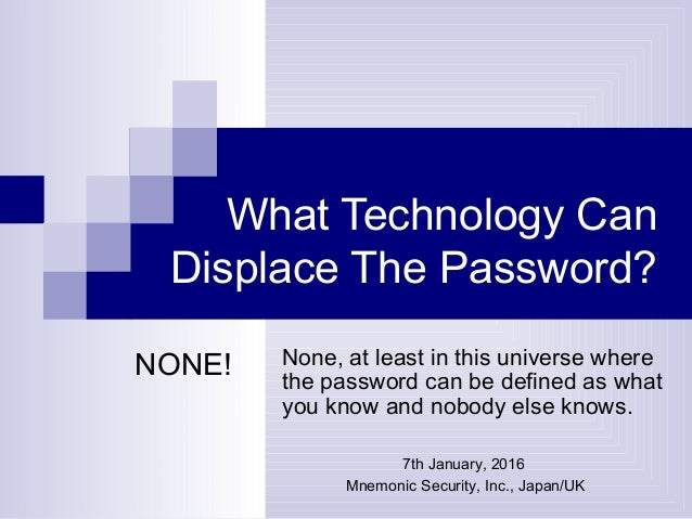 What Technology Can Displace The Password? None, at least in this universe where the password can be defined as what you k...