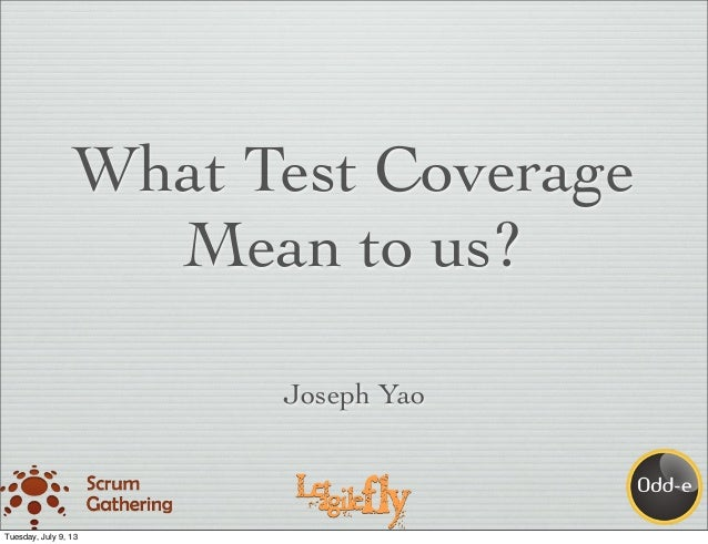 What Test Coverage Mean to us? Joseph Yao Tuesday, July 9, 13