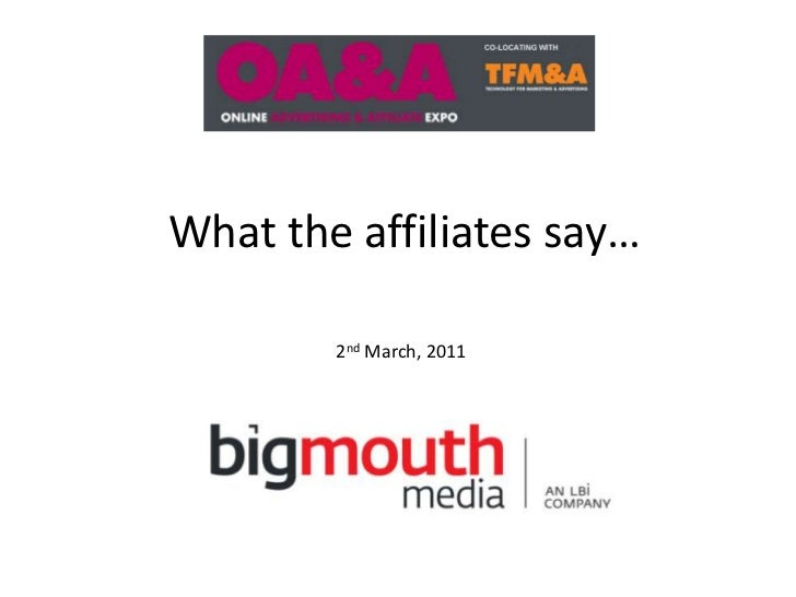 What the affiliates say…<br />2nd March, 2011<br />