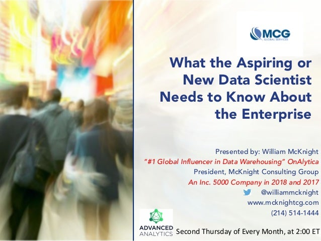 """What the Aspiring or New Data Scientist Needs to Know About the Enterprise Presented by: William McKnight """"#1 Global Influ..."""