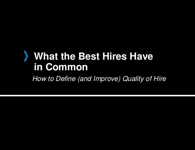 What the Best Hires Have in Common How to Define (and Improve) Quality of Hire