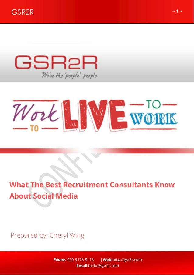 GSR2R  ~1~  z  What The Best Recruitment Consultants Know About Social Media  Prepared by: Cheryl Wing  Phone: 020 3178 81...
