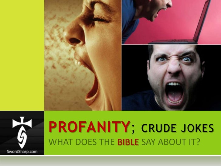 PROFANITY; CRUDE JOKES<br />WHAT DOES THE BIBLESAY ABOUT IT?<br />