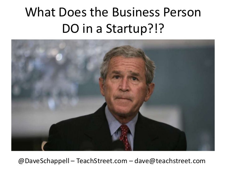 What Does the Business PersonDO in a Startup?!?<br />@DaveSchappell – TeachStreet.com – dave@teachstreet.com<br />
