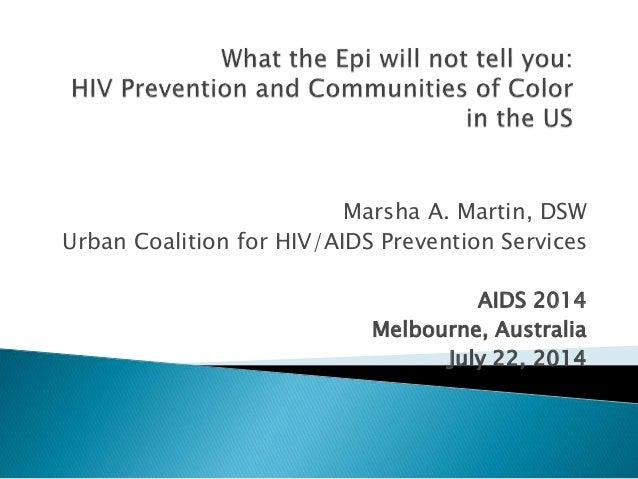 Marsha A. Martin, DSW Urban Coalition for HIV/AIDS Prevention Services AIDS 2014 Melbourne, Australia July 22, 2014