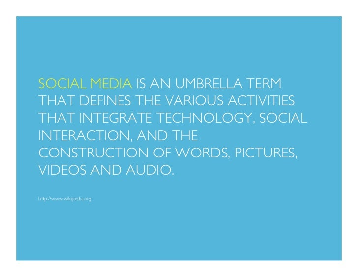 SOCIAL MEDIA IS AN UMBRELLA TERM THAT DEFINES THE VARIOUS ACTIVITIES THAT INTEGRATE TECHNOLOGY, SOCIAL INTERACTION, AND TH...