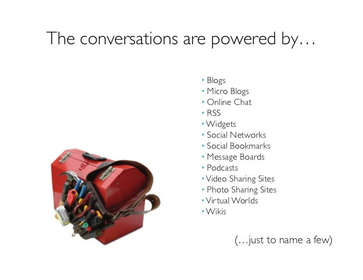 The conversations are powered by…                    • Blogs                   • Micro Blogs                   • Online Ch...