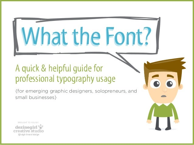 Whaatt tthee FFoontt??  A quick & helpful guide for  professional typography usage  {for emerging graphic designers, solop...