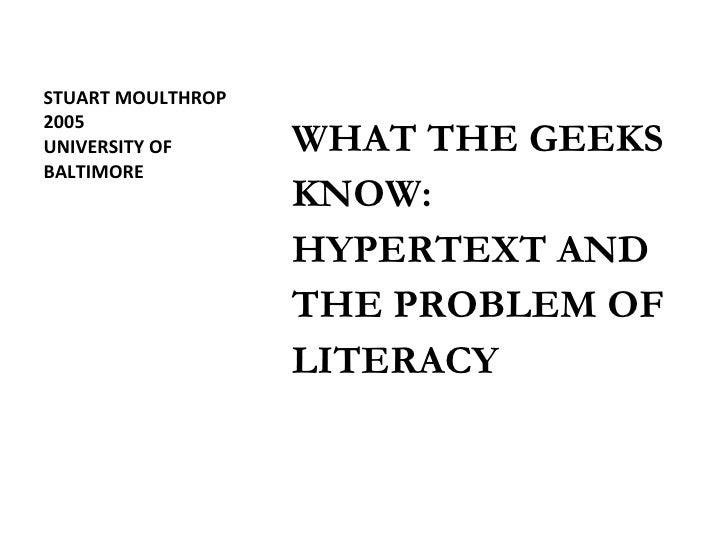STUART MOULTHROP 2005  UNIVERSITY OF BALTIMORE <ul><li>WHAT THE GEEKS </li></ul><ul><li>KNOW:  </li></ul><ul><li>HYPERTEXT...