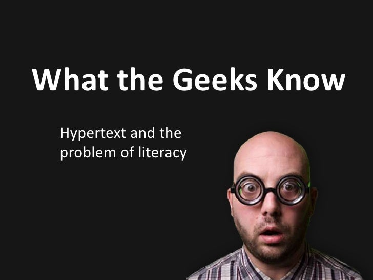 What the Geeks Know<br />Hypertext and the problem of literacy<br />