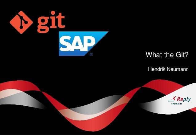 What the Git? Hendrik Neumann
