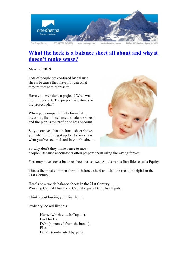What the heck is a balance sheet all about and why it doesn't make sense? March 6, 2009  Lots of people get confused by ba...