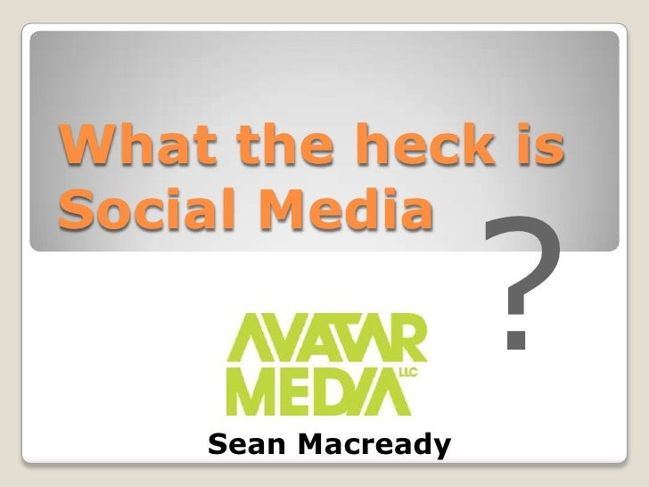 What the heck is Social Media<br />?<br />Sean Macready<br />