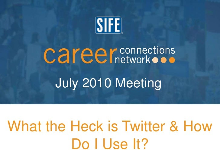 July 2010 Meeting<br />What the Heck is Twitter & How Do I Use It?<br />