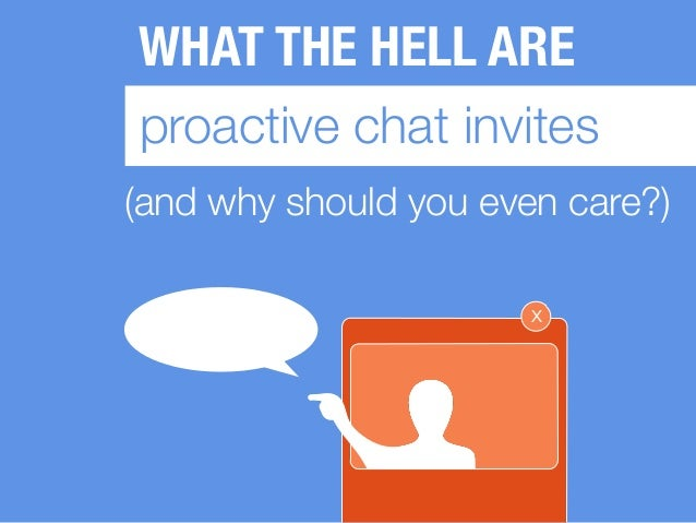 WHAT THE HELL ARE proactive chat invites (and why should you even care?) x