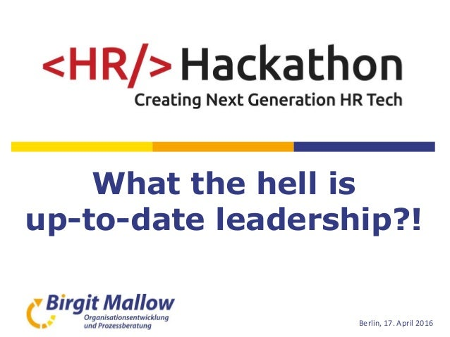 What the hell is up-to-date leadership?! Birgit Mallow Berlin, 17. April 2016