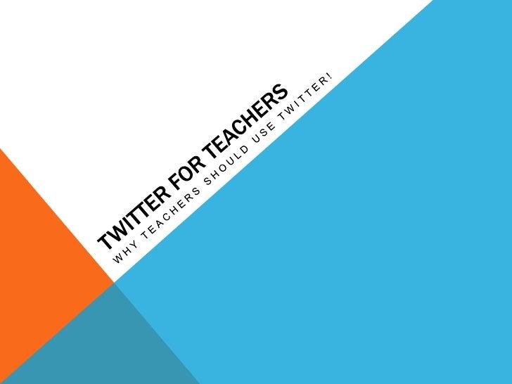 Twitter for teachers<br />Why teachers shouldusetwitter!<br />
