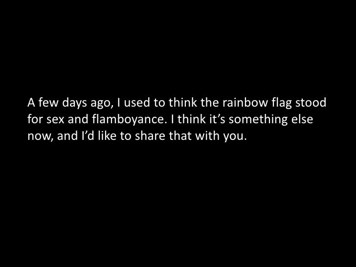 Love yourself <br />A few days ago, I used to think the rainbow flag stood for sex and flamboyance. I think it's something...