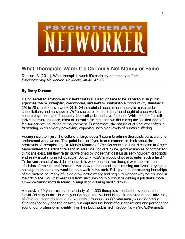 1	 	 	 What Therapists Want: It's Certainly Not Money or Fame Duncan, B. (2011). What therapists want: It's certainly not ...