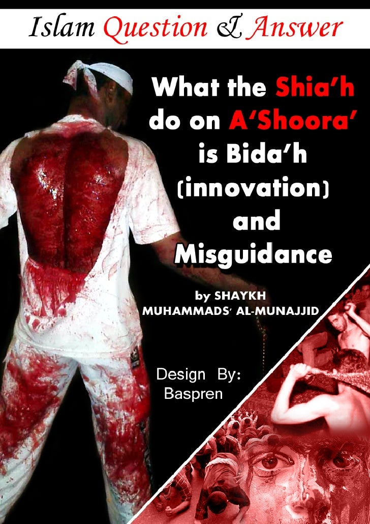 What The Heck Am I Doing The First Month Blogging: What The Shi'Ah Do On 'Ashoora' Is Bid'Ah (Innovation) And