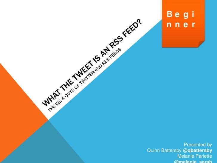Be g i        nne r                Presented byQuinn Battersby @qbattersby             Melanie Parlette