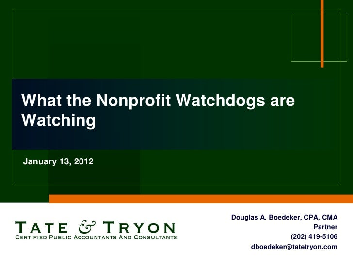 What the Nonprofit Watchdogs areWatchingJanuary 13, 2012                        Douglas A. Boedeker, CPA, CMA             ...