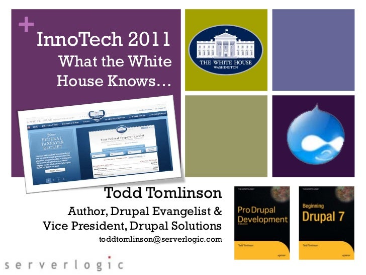 + InnoTech 2011    What the White    House Knows…             Todd Tomlinson      Author, Drupal Evangelist &  Vice Presid...