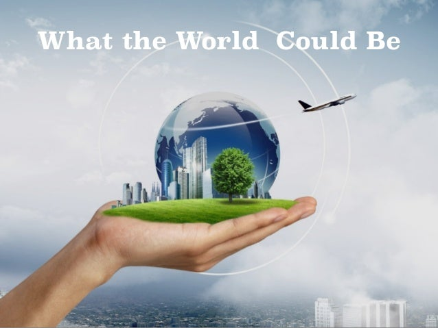 What the World Could Be