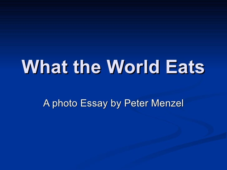 Photo-Essay Analysis- Hungry Planet: What The World Eats